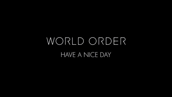 WORLD ORDER  HAVE A NICE DAY 1